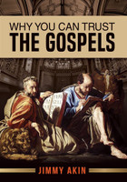 Why You Can Trust The Gospels - Jimmy Akin - Catholic Answers (DVD)