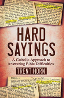 Hard Sayings - Trent Horn - Catholic Answers (Hard Cover)