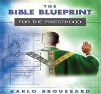 The Bible Blueprint for the Priesthood - Karlo Broussard - Catholic Answers (2 CD Set)