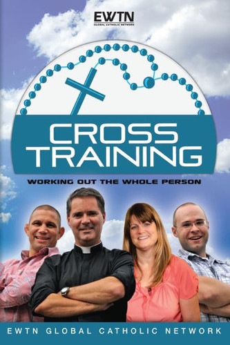 Cross Training: Working Out the Whole Person - EWTN -  (4 DVD Set)