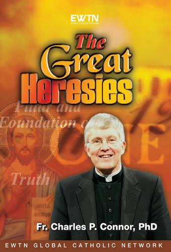 The Great Heresies - Fr. Charles P. Connor, PhD - EWTN (4 DVD Set)