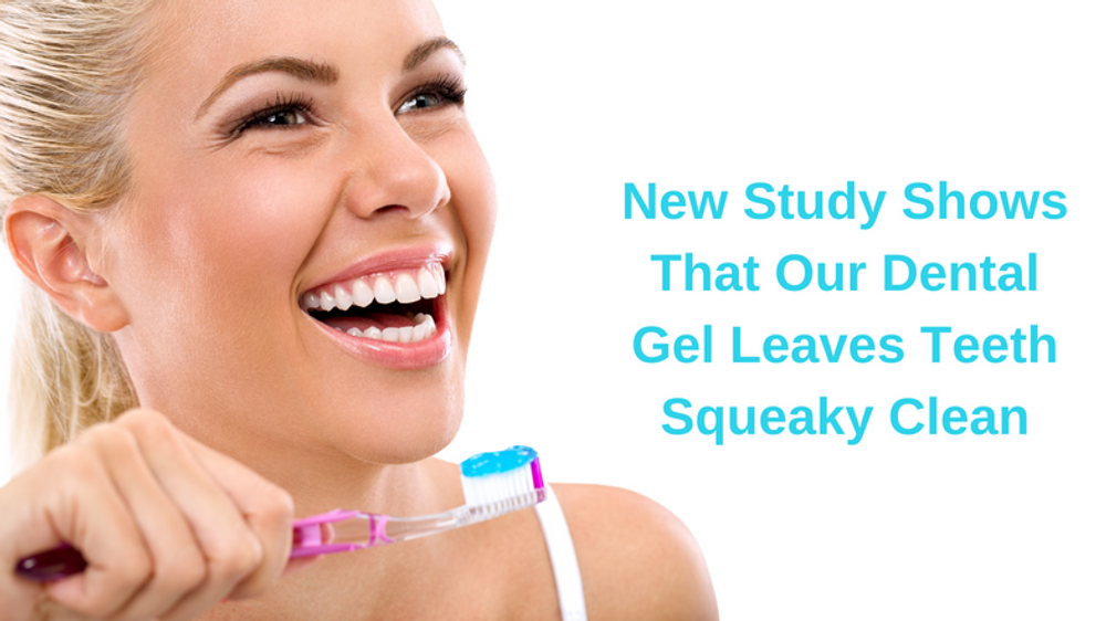 New Study Finds That Our Dental Gel Leaves Teeth Squeaky Clean