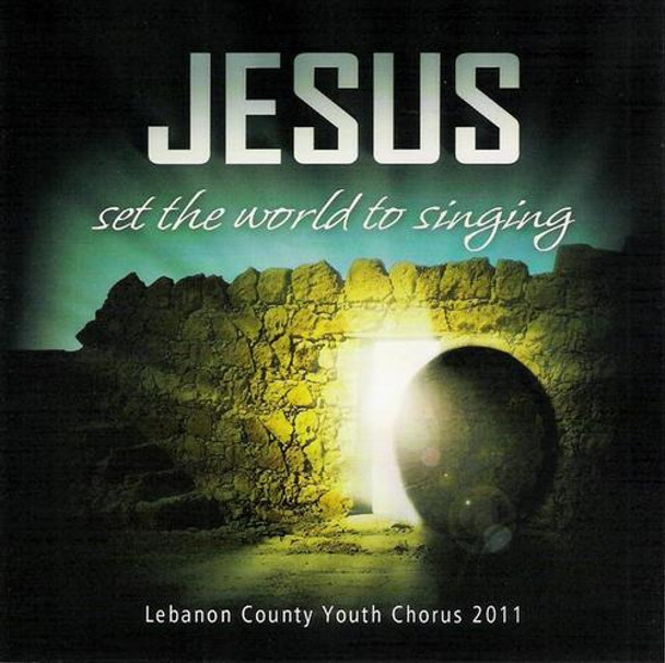 Jesus Set the World to Singing CD by Lebanon County Youth Chorus