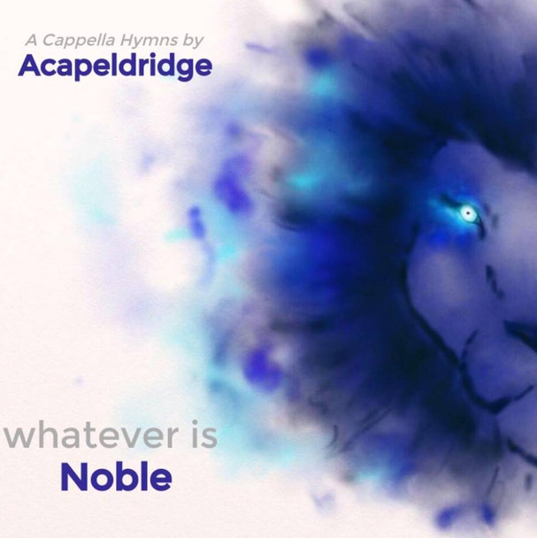 Whatever Is Noble CD by Acapeldridge