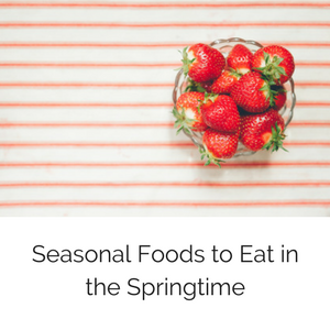 On the Blog Seasonal Foods to eat in the Springtime