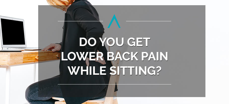 Do You Get Lower Back Pain While Sitting?
