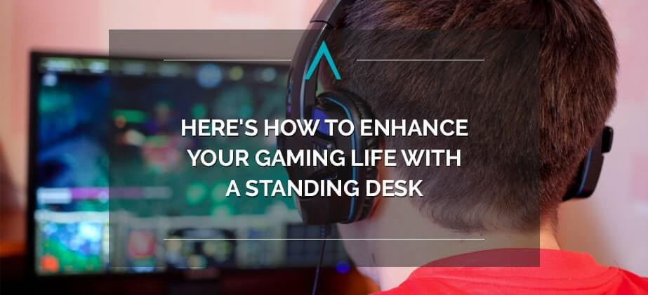 Here's How to Enhance Your Gaming Life with a Standing Desk
