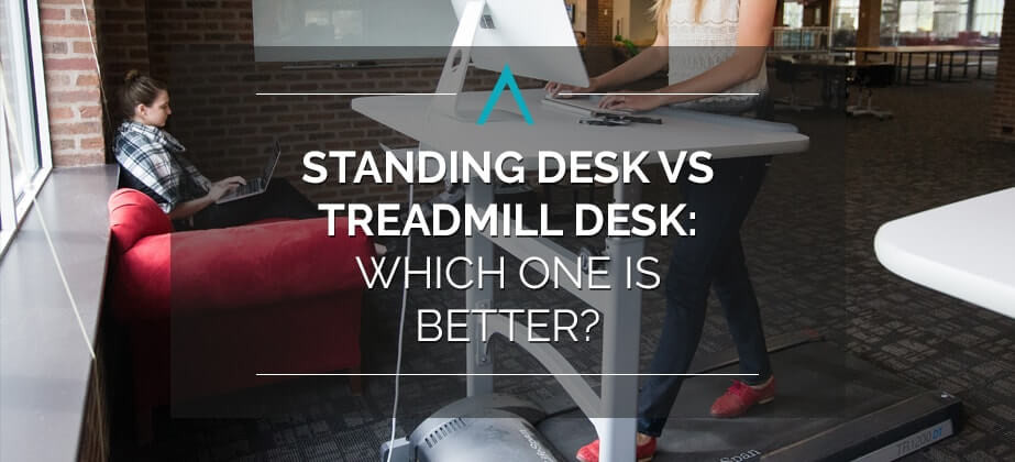 Standing Desk Vs TreadMill Desk: Which One Is Better?