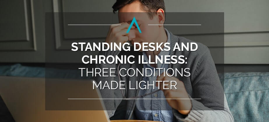 Standing Desks and Chronic Illness: Three Conditions Made Lighter