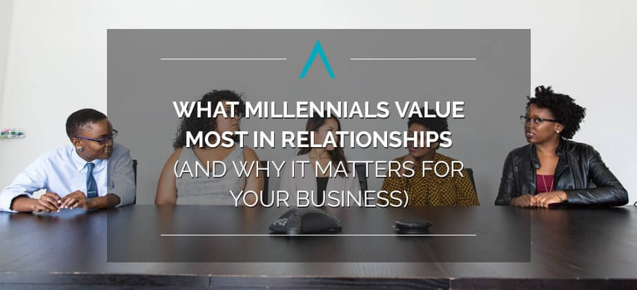 What Millennials Value Most in Relationships (And Why It Matters for Your Business)