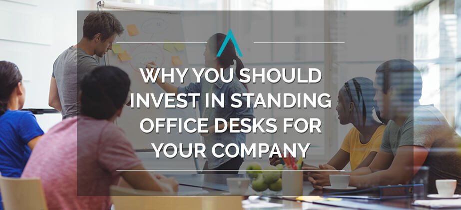 Why You Should Invest in Standing Office Desks for Your Company