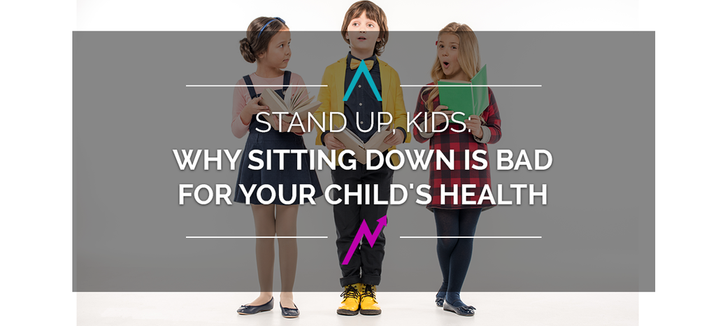 Stand Up Kids Why Sitting Down Is Bad For Your Child S