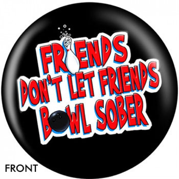 OTBB Friends Don't Let Friends Bowl Sober Bowling Ball