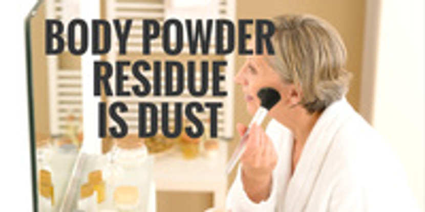 Body Powder Residue is Dust