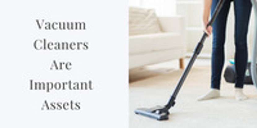 Vacuum Cleaners are Important Assets