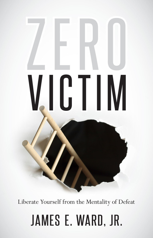 ZERO VICTIM: Liberate Yourself from the Mentality of Defeat