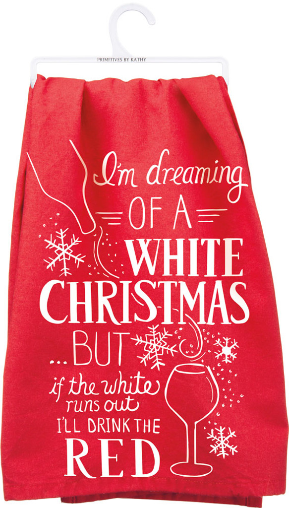 I'm dreaming of a white Christmas... but if the white runs out, I'll drink the red.
