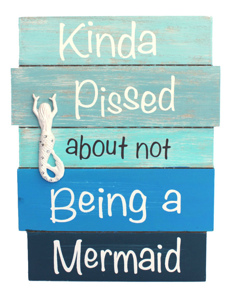 Kinda Pissed about not Being a Mermaid Plank Sign
