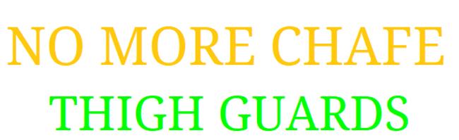 NO MORE CHAFE thigh guards