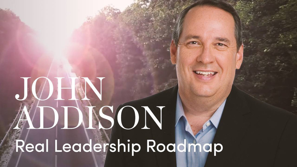 Real Leadership Roadmap by John Addison