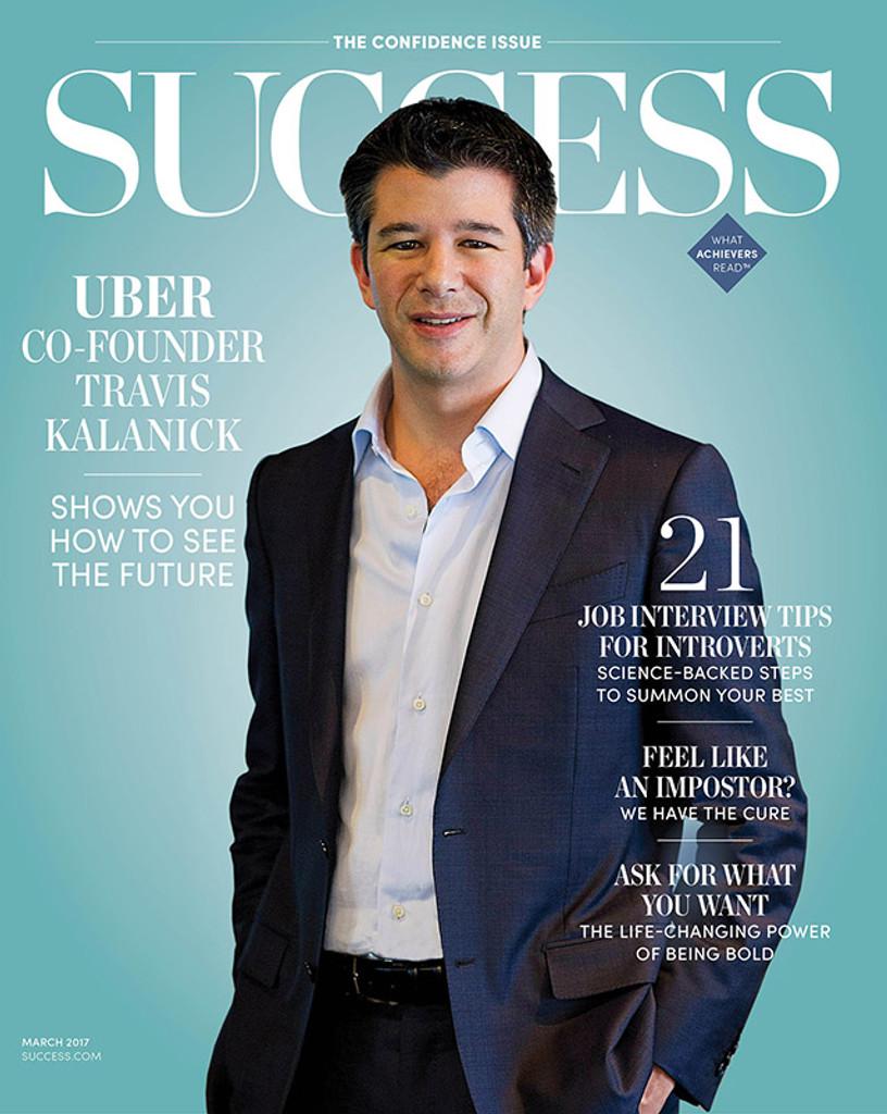 SUCCESS Magazine March 2017 - Travis Kalanick