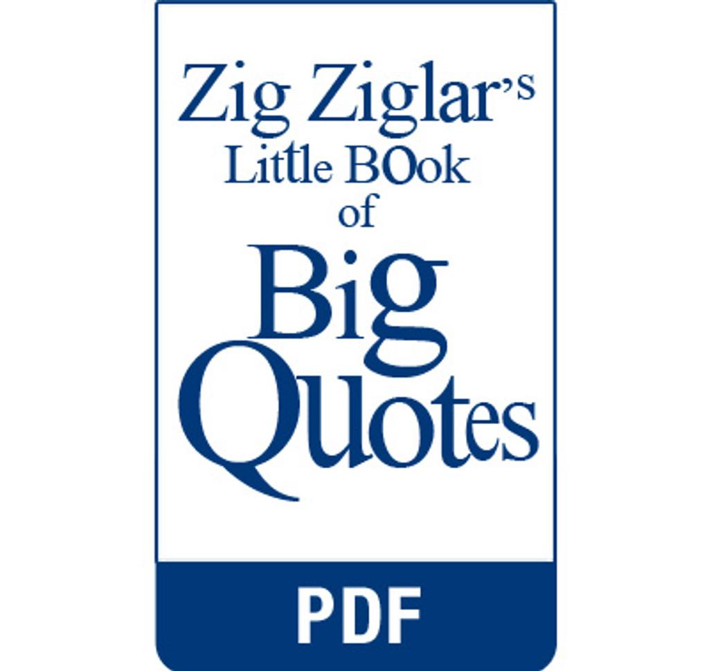 Excerpts from Zig Ziglar's Little Book of Big Quotes eBook (PDF) edition