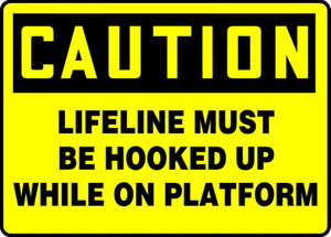 """OSHA Caution Fall Arrest Safety Sign, Lifeline Must Be Hooked Up While On Platform, 10 x 14"""", Pack/10"""