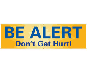 Workplace Safety Banner, Be Alert Don't Get Hurt, 3 x 10 ft