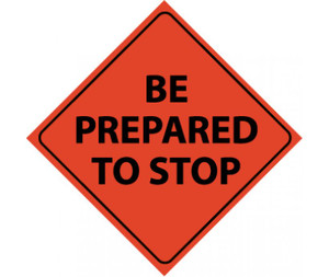 """Roll-up Traffic Sign, Reflective, Be Prepared To Stop, Nylon, 48"""" x 48"""""""
