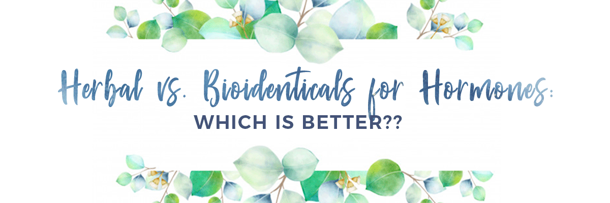 Bioidentical Hormones vs. Herbal Support: Which Is Better?