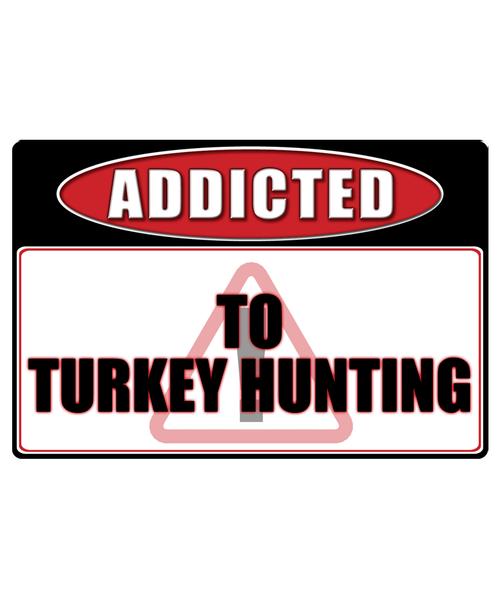 Turkey Hunting - Addicted Warning Sticker