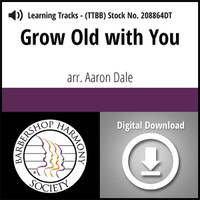 Grow Old with You (TTBB) (arr. Dale) - Digital Learning Tracks - for 208863