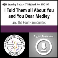 I Told Them All About You & You Dear Medley (TTBB) (arr. Four Harmonizers) - Digital Learning Tracks