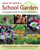 How to Grow a School Garden by Arden Bucklin-Sporer and Rachel Kathleen Pringle