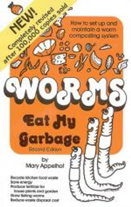 Worms Eat My Garbage by Mary Appelhof