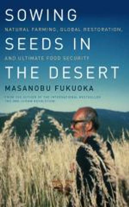 Sowing Seeds in the Desert by Masanobu Fukuoka