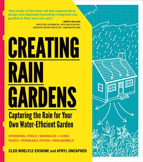 Creating Rain Gardens by Cleo Woelfle-Erskine and Apryl Uncapher
