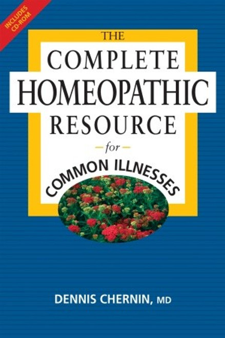 The Complete Homeopathic Resource for Common Illnesses by Dennis Chernin MD