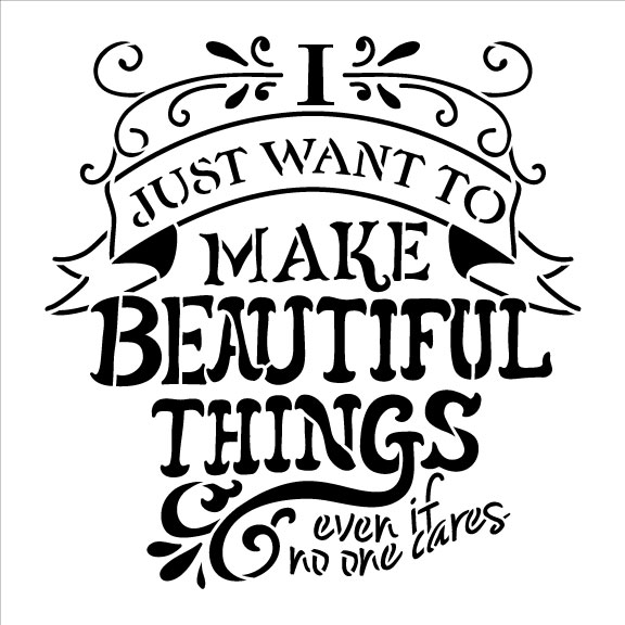 """I Just Want to Make Beautiful Things - Word Art Stencil - 8"""" x 8"""""""
