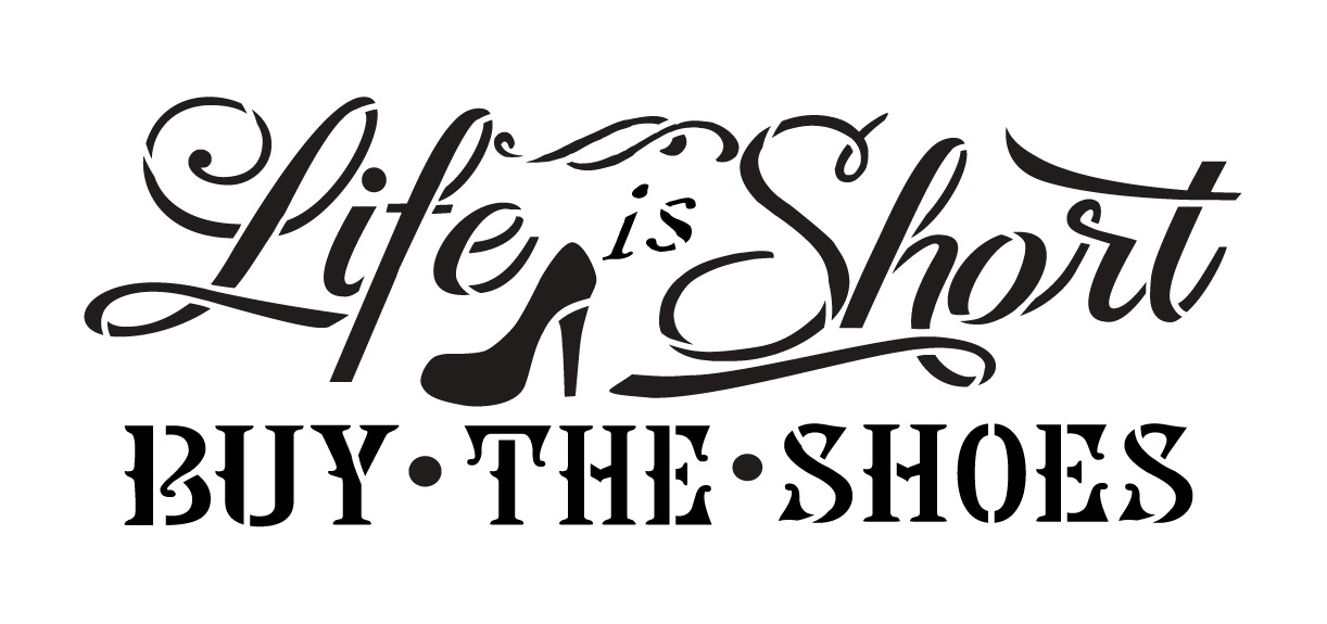 """Life is Short Buy the Shoes - Word Art Stencil - 18"""" x 9"""""""
