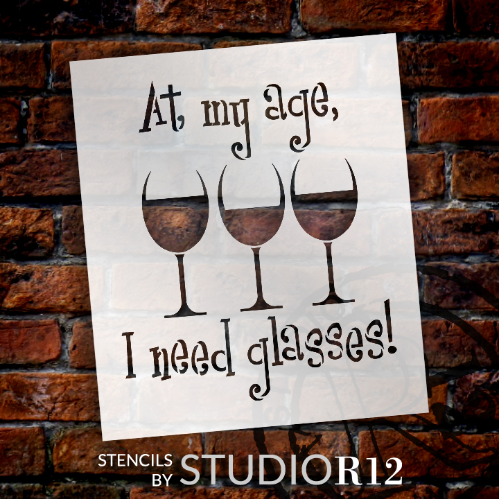 """At My Age I Need Glasses - Word Art Stencil - 9"""" x 10 1/2"""" - STCL1315_2 by StudioR12"""