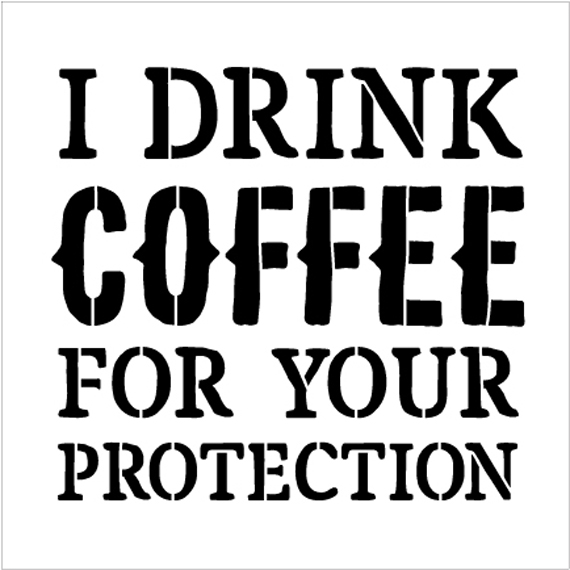 """I Drink Coffee For Your Protection - Word Stencil - 9"""" x 9"""" - STCL1652_2 - by StudioR12"""