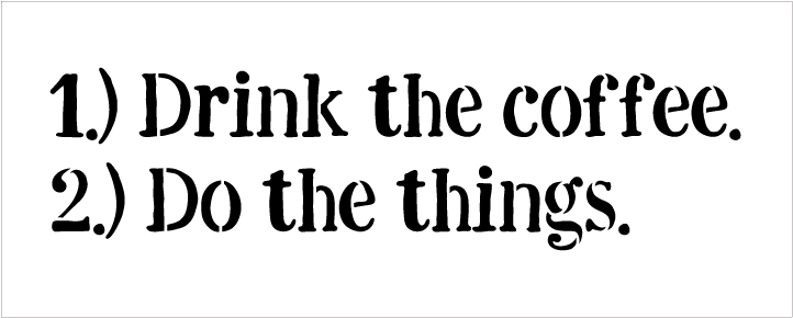 """Drink The Coffee Do The Things - Word Stencil - 13"""" x 5"""" - STCL1654_2 - by StudioR12"""