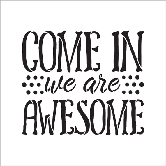 """Come In We Are Awesome - Word Stencil - 16"""" x 14"""" - STCL1992_4 - by StudioR12"""