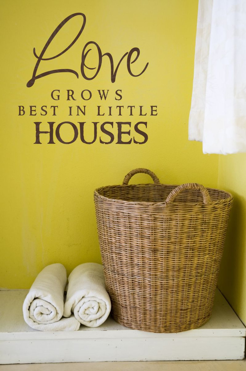 Love Grows Best in Little Houses - Wall Decal Sticker