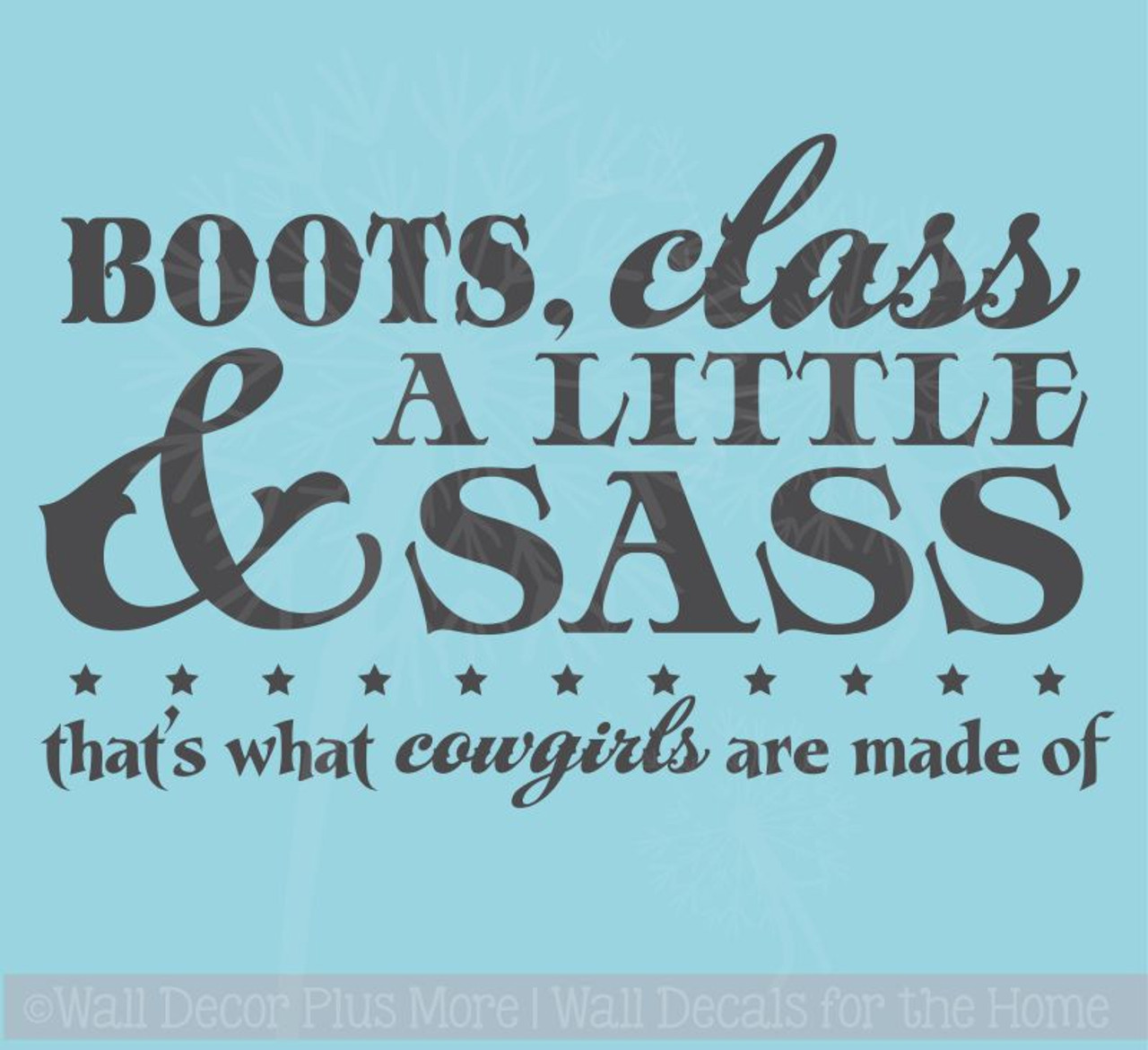 Boots Class A Little Sass Thatu0027s What Cowgirls Western Quotes Wall Decal Wall Words  sc 1 st  Wall Decor Plus More & Boots Class A Little Sass Thatu0027s What Cowgirls Western Quotes Wall ...