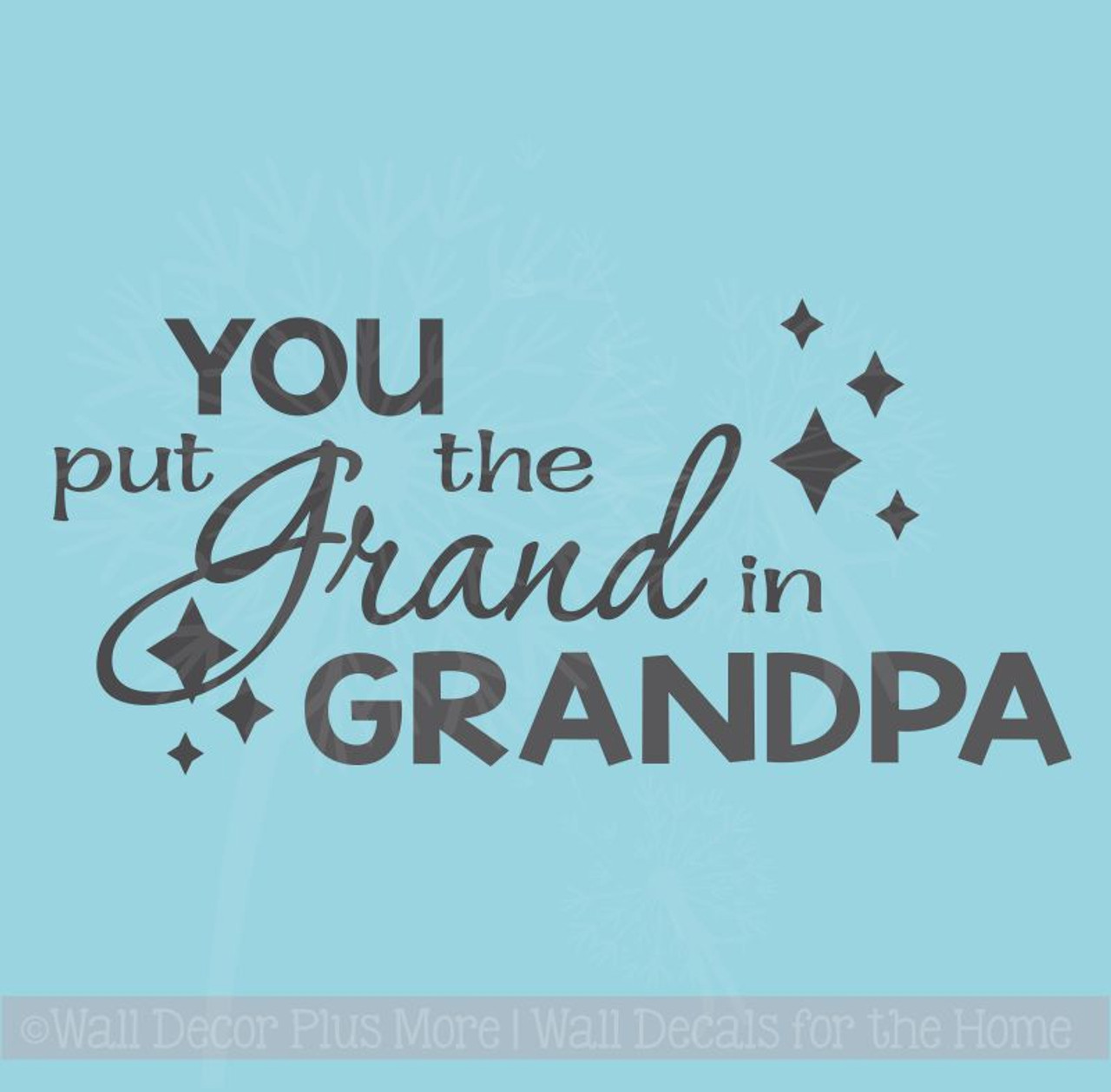 How Do You Put Quotes On Pictures: You Put The Grand In Grandpa Wall Words Sticker Family