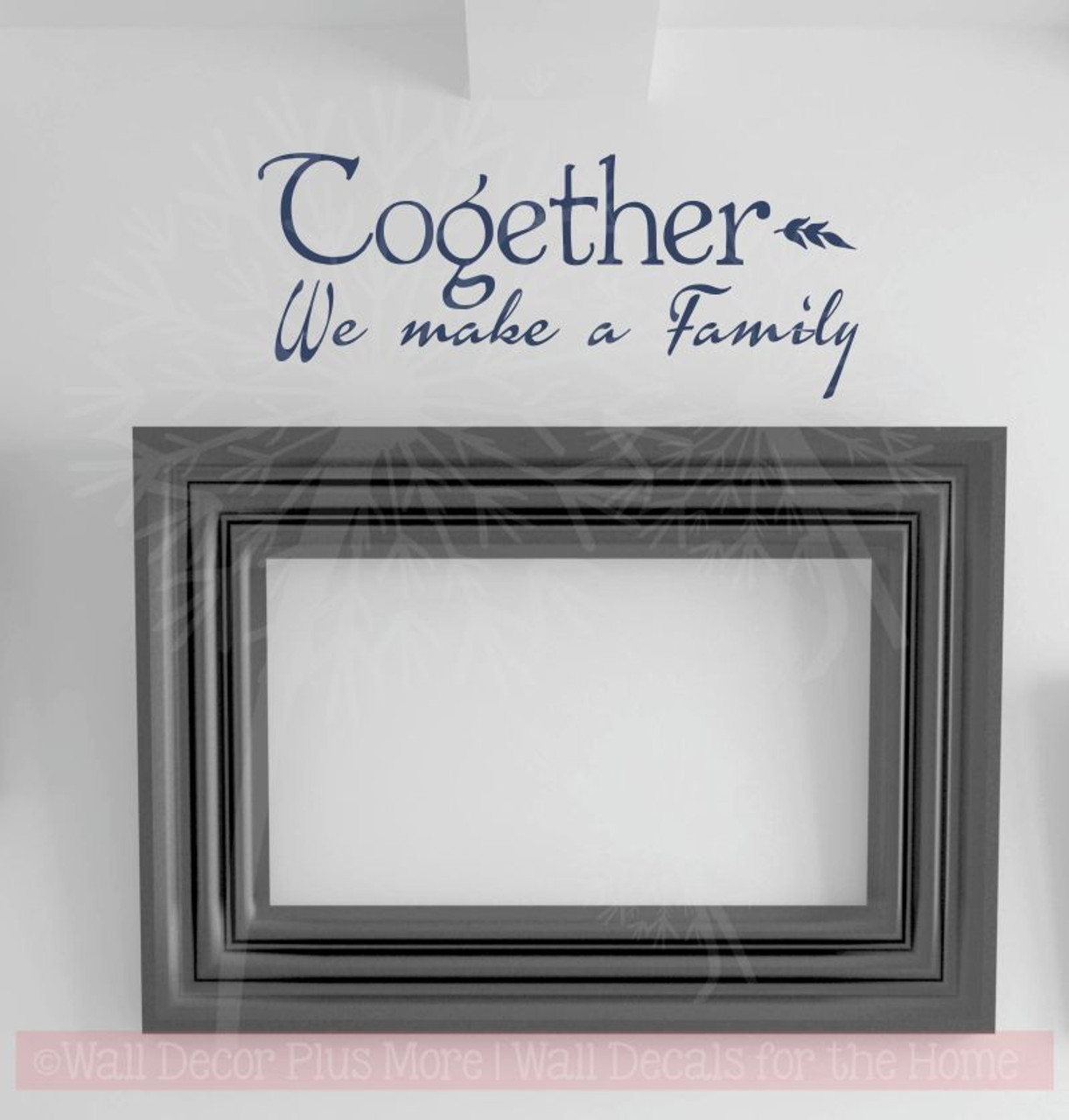 sc 1 st  Wall Decor Plus More & Together We Make a Family Quotes Vinyl Lettering Wall Decals Stickers
