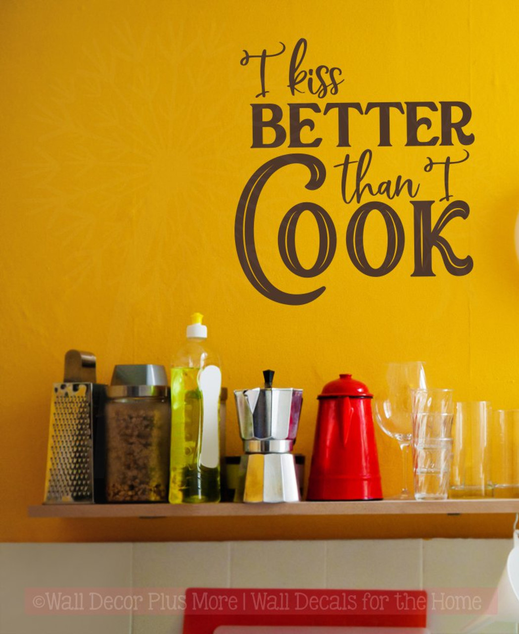 Kiss Better Than I Cook Kitchen Quote Vinyl Stickers Wall Decor Decals