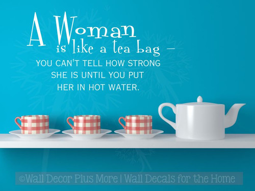 A Woman is Like a Tea Bag Wall Decal Stickers Kitchen Quote-White
